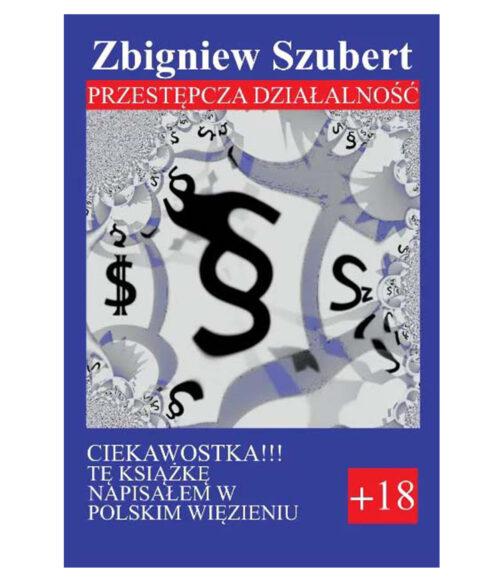 Przestępcza działalność Zbigniew Szubert